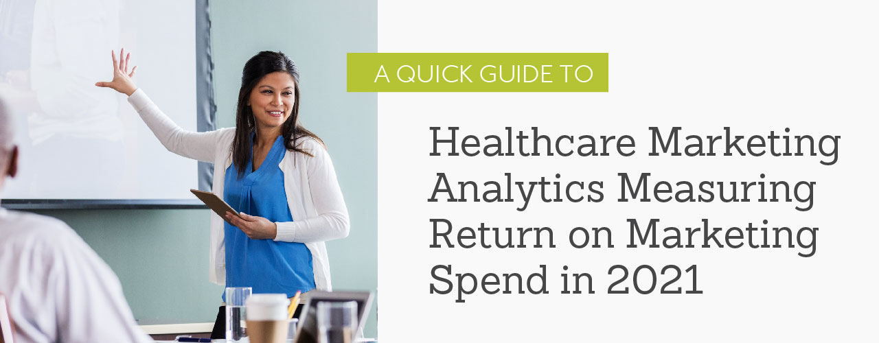 A Quick Guide to Healthcare Marketing Analytics and Measuring Return on Marketing Spend in 2021